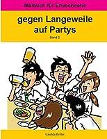 Gegen Langeweile Auf Partys: Malbuch Fuer Erwachsene