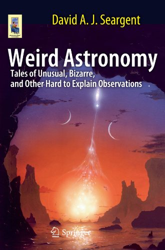 Weird Astronomy: Tales of Unusual, Bizarre, and Other Hard to Explain Observations (Astronomers