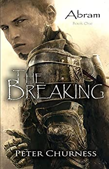The Breaking: Book One of the Abram Trilogy by [Churness, Peter]