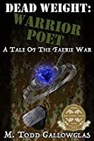 DEAD WEIGHT: Warrior Poet: A Tale of the Faerie War