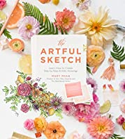 The Artful Sketch: Create Artistic Drawings Step by Step to Embellish Your Home, Business, and Life