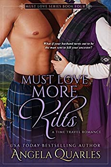 Must Love More Kilts: A Time Travel Romance (Must Love Series Book 4) by [Quarles, Angela]