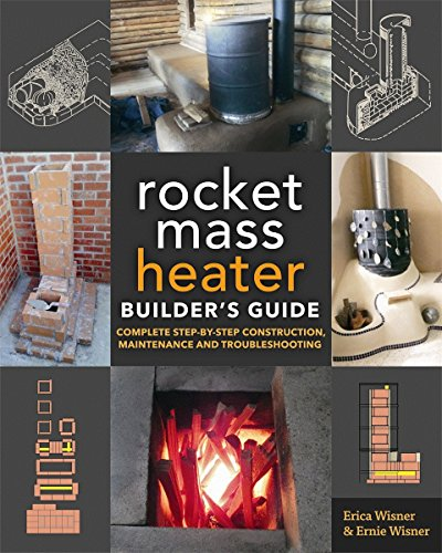 The Rocket Mass Heater Builder's Guide: Complete S...