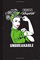 Cirrhosis Warrior Unbreakable: Cirrhosis Awareness Gifts Blank Lined Notebook Support Present For Men Women Green Ribbon Awareness Month / Day Journal for Him Her