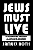 Jews Must Live: An Account of the Persecution of the World by Israel on All the Frontiers of Civilization (English Edition)