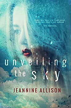 Unveiling The Sky (Unveiling Series, Book 1) by [Allison, Jeannine]