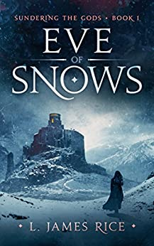 Eve of Snows: Sundering the Gods Book One by [Rice, L. James]