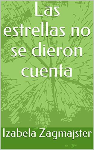 Las estrellas no se dieron cuenta (Spanish Edition)