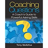 Coaching Questions: A Coach's Guide to Powerful Asking Skill