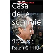 Casa delle scimmie: Le avventure di un idiota americano. (Italian Edition)