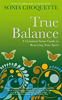 True Balance: A Common Sense Guide to Renewing Your Spirit by [Choquette, Sonia]
