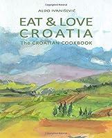 EAT & LOVE  CROATIA: The CROATIAN COOKBOOK
