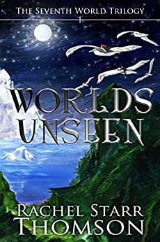 Worlds Unseen (The Seventh World Trilogy Book 1) by [Thomson, Rachel Starr]