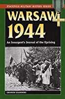 Warsaw 1944: An Insurgent's Journal of the Uprising (Stackpole Military History)