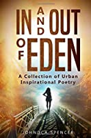 In and Out of Eden: A Collection of Urban Inspirational Poetry