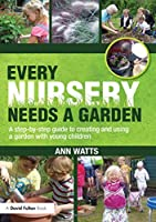 Every Nursery Needs a Garden: A Step-by-step Guide to Creating and Using a Garden with Young Children (David Fulton Books)