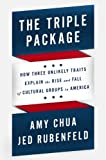 The EXP Triple Package: How Three Unlikely Traits Explain the Rise and Fall of Cultural Groups in America