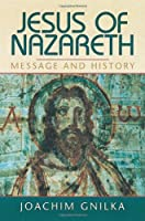 Jesus of Nazareth: Message and History