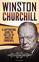 Winston Churchill: A Captivating Guide to the Life of Winston Churchill