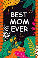 Best Mom Ever: A Unique Notebook Journal Gift Idea for Mom From Kids, Son or Daughter - 6x9 Inch 110 Pages Blank Lined Notebook Gifts for Mom on Birthday, Christmas, Thanksgiving for Writing Notes, to-do-lists and Brainstorming Journal