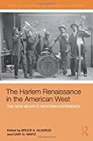 The Harlem Renaissance in the American West: The New Negro's Western Experience (New Directions in American History)