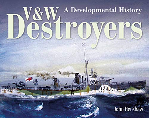 V & W Destroyers: A Developmen...