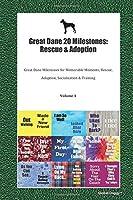 Great Dane 20 Milestones: Rescue & Adoption: Great Dane Milestones for Memorable Moments, Rescue, Adoption, Socialization & Training Volume 1