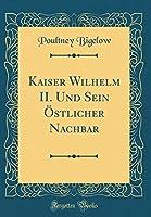 Kaiser Wilhelm II. Und Sein Oestlicher Nachbar (Classic Reprint)