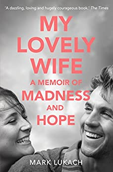 My Lovely Wife: A Memoir of Madness and Hope by [Lukach, Mark]