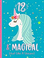 12 & Magical (Just Like A Unicorn): Unicorn Draw and Write Journal For 12 Year Old Girls Birthday, Blank Lined Pages Decorated With Unicorns & More. Drawing Pages with Affirmations.