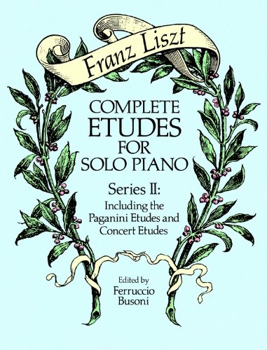 Complete Etudes for Solo Piano, Series II: Including the Paganini Etudes and Concert Etudes (Dover Music for Piano)