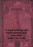 A Legal Monograph Upon Provisional Remedies Under the Code