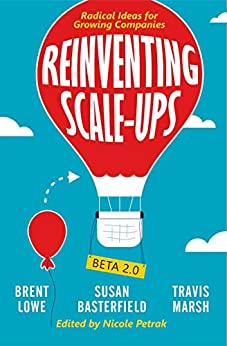 Reinventing Scale-Ups: Radical Ideas for Growing Companies by [Marsh, Travis, Lowe, Brent, Basterfield, Susan]