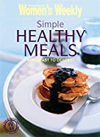Simple Healthy Meals: Breakfast to Dessert (The Australian Women's Weekly)