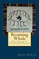 Becoming Whole: The Power of Wholeness Prayer