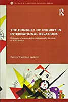 The Conduct of Inquiry in International Relations: Philosophy of Science and Its Implications for the Study of World Politics (New International Relations)