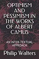 OPTIMISM AND PESSIMISM IN THE WORKS OF ALBERT CAMUS: AN INTER-TEXTUAL APPROACH