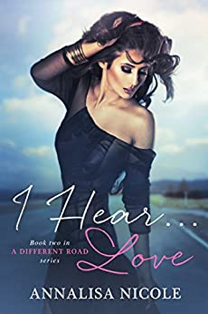 I Hear.Love (A Different Road Book 2) by [Nicole, Annalisa]