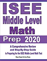 ISEE Middle Level Math Prep 2020: A Comprehensive Review and Step-By-Step Guide to Preparing for the ISEE Middle Level Math Test