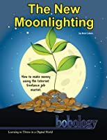 The New Moonlighting: How to Find Work and Make Money on the Internet Freelance Job Market