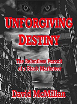 Unforgiving Destiny: The Relentless Pursuit of a Black-Marketeer by [McMillan, David]