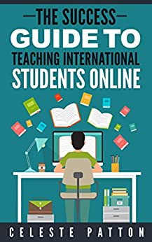 The Success Guide to Teaching International Students Online by [Patton, Celeste]