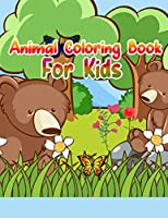 Animal Coloring Book For Kids: Cute Animals: Relaxing Coloring Book for Kids, Cute Horses, Birds, Owls, Elephants, Dogs, Cats, Turtles, Bears, Rabbits, Ages 2-4, 4-8, 8-12,