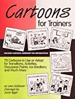 Cartoons for Trainers: Seventy-Five Cartoons to Use or Adapt for Transitions, Activities, Discussion Points, Ice-Breakers and More