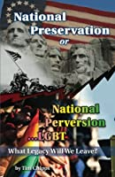 National Preservation or National Perversion...Lgbt: What Legacy Will We Leave?