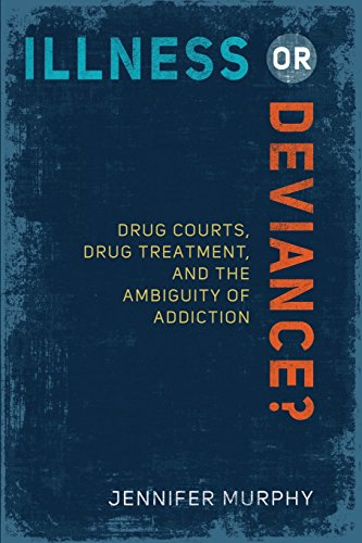 Download Illness or Deviance?: Drug Courts, Drug Treatment, and the Ambiguity of Addiction 1439910235