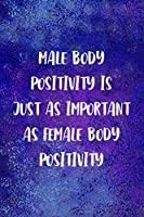 Male Body Positivity Is Just As Important As Female body Positivity: Notebook Journal Composition Blank Lined Diary Notepad 120 Pages Paperback Blue Glass Male Body Positive