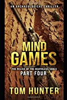 Mind Games: An Archaeological Thriller: The Relics of the Deathless Souls, part 4