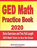 GED Math Practice Book 2020: Extra Exercises and Two Full Length GED Math Tests to Ace the Exam