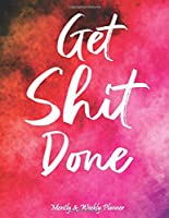 Get Shit Done 2020 Planner: Monthly and Weekly Calendar Schedule Organizer Journal Notebook